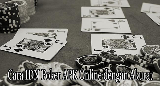 Cara IDN Poker APK Online dengan Akurat Hindari Kekalahan